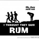 I thought they said Rum