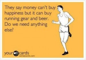 Money Can't Buy Happiness but can buy running gear and beer